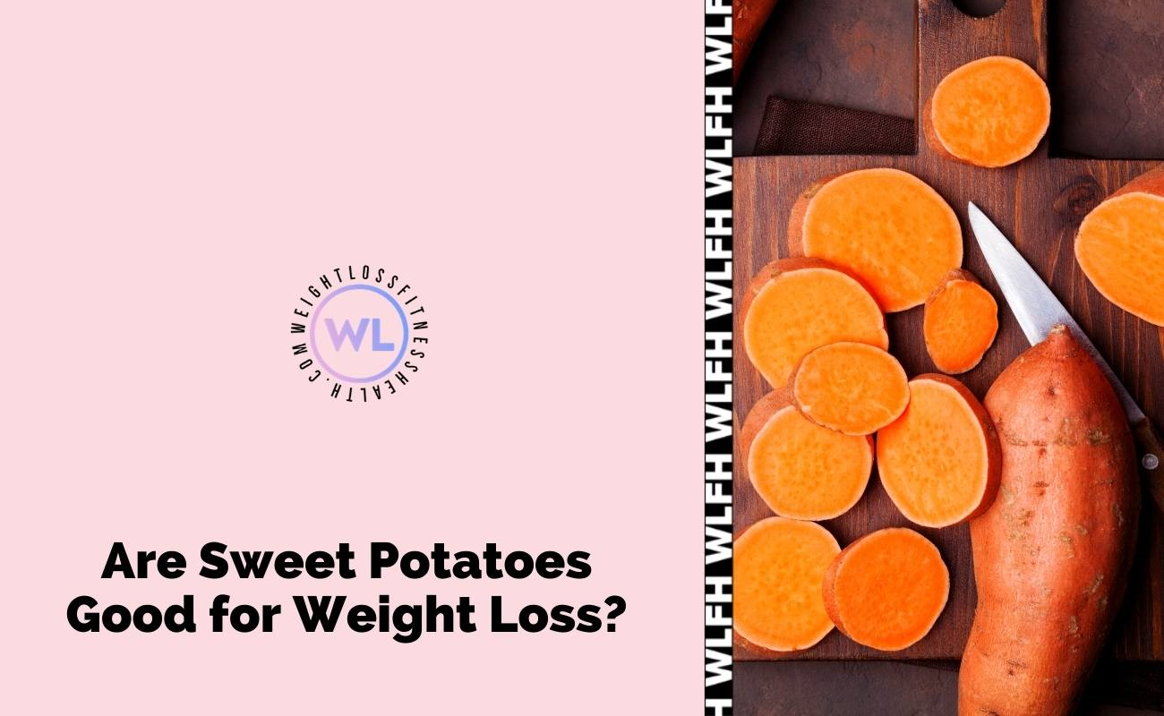 Are sweet potatoes good for weight loss- WL Fitness & Health