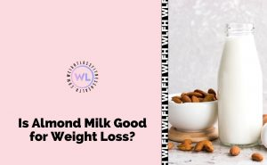 Is Almond Milk Good For Weight Loss?- WL Fitness and Health