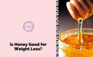 Is Honey Good For Weight Loss | WL Fitness and Health