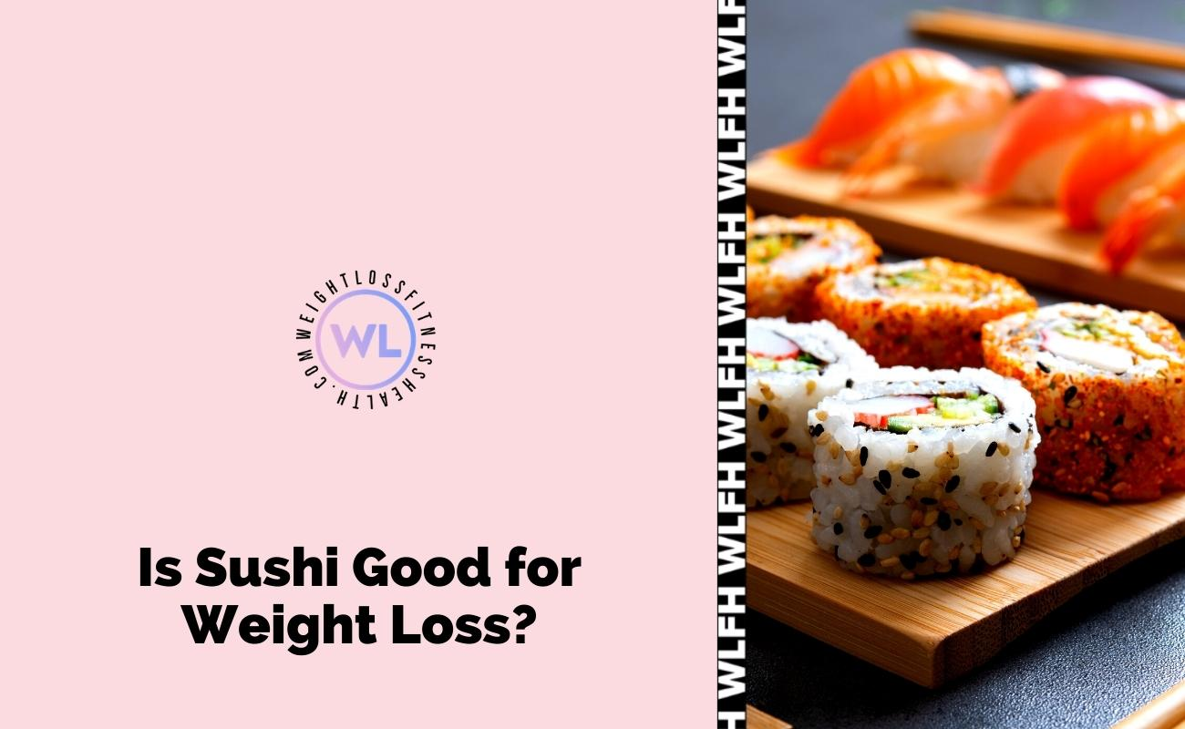 Is Sushi Good For Weight Loss? | WL Fitness & Health