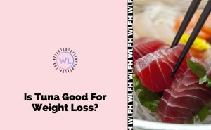 Is Tuna Good for Weight Loss? | WL Fitness And Health